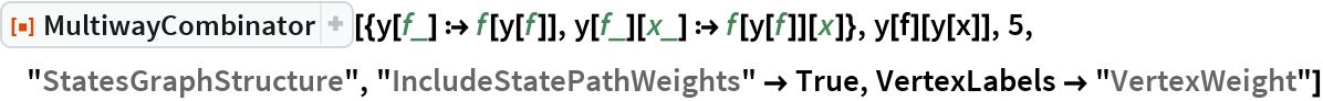 """ResourceFunction[  """"MultiwayCombinator""""][{y[f_] :> f[y[f]], y[f_][x_] :> f[y[f]][x]}, y[f][y[x]], 5, """"StatesGraphStructure"""", """"IncludeStatePathWeights"""" -> True, VertexLabels -> """"VertexWeight""""]"""