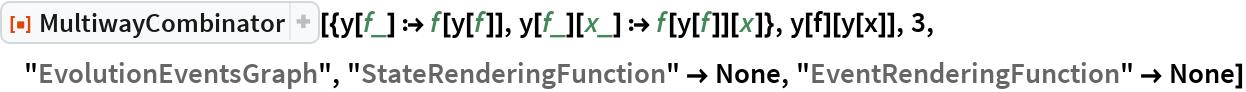 """ResourceFunction[  """"MultiwayCombinator""""][{y[f_] :> f[y[f]], y[f_][x_] :> f[y[f]][x]}, y[f][y[x]], 3, """"EvolutionEventsGraph"""", """"StateRenderingFunction"""" -> None, """"EventRenderingFunction"""" -> None]"""