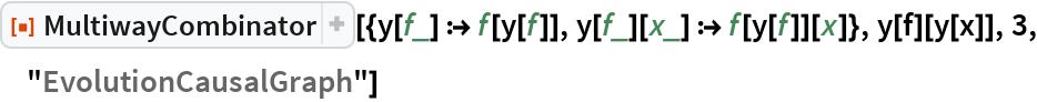 """ResourceFunction[  """"MultiwayCombinator""""][{y[f_] :> f[y[f]], y[f_][x_] :> f[y[f]][x]}, y[f][y[x]], 3, """"EvolutionCausalGraph""""]"""