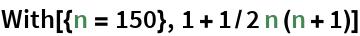 With[{n = 150}, 1 + 1/2 n (n + 1)]