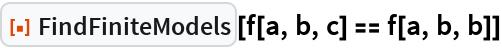 "ResourceFunction[""FindFiniteModels""][f[a, b, c] == f[a, b, b]]"