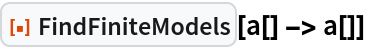 """ResourceFunction[""""FindFiniteModels""""][a[] -> a[]]"""