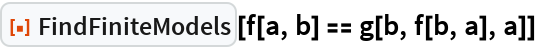 "ResourceFunction[""FindFiniteModels""][f[a, b] == g[b, f[b, a], a]]"