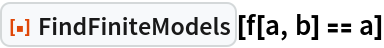 """ResourceFunction[""""FindFiniteModels""""][f[a, b] == a]"""