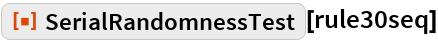 "ResourceFunction[""SerialRandomnessTest""][rule30seq]"