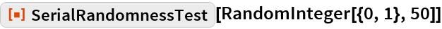 """ResourceFunction[""""SerialRandomnessTest""""][RandomInteger[{0, 1}, 50]]"""