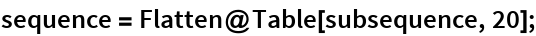 sequence = Flatten@Table[subsequence, 20];