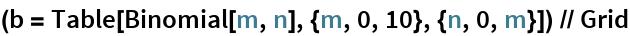 (b = Table[Binomial[m, n], {m, 0, 10}, {n, 0, m}]) // Grid