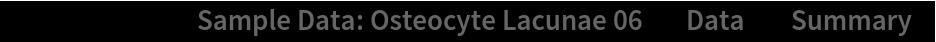 "ResourceData[\!\(\* TagBox[""\""\<Sample Data: Osteocyte Lacunae 06\>\"""", #& , BoxID -> ""ResourceTag-Sample Data: Osteocyte Lacunae 06-Input"", AutoDelete->True]\), ""Data""][""Summary""]"