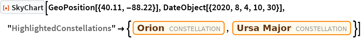 """ResourceFunction[""""SkyChart""""][GeoPosition[{40.11, -88.22}], DateObject[{2020, 8, 4, 10, 30}], """"HighlightedConstellations"""" -> {Entity[""""Constellation"""", """"Orion""""], Entity[""""Constellation"""", """"UrsaMajor""""]}]"""