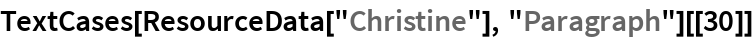 "TextCases[ResourceData[""Christine""], ""Paragraph""][[30]]"