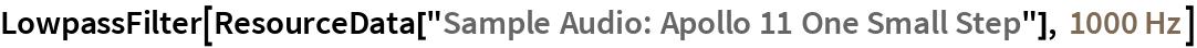 "LowpassFilter[ResourceData[""Sample Audio: Apollo 11 One Small Step""], Quantity[1000, ""Hertz""]]"