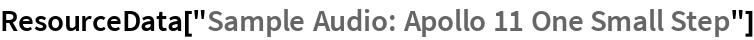 "ResourceData[""Sample Audio: Apollo 11 One Small Step""]"