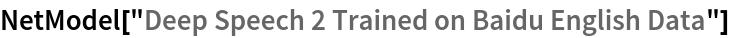 "NetModel[""Deep Speech 2 Trained on Baidu English Data""]"