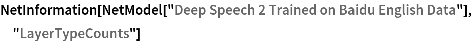 "NetInformation[  NetModel[""Deep Speech 2 Trained on Baidu English Data""], \ ""LayerTypeCounts""]"
