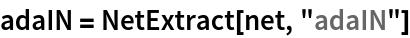 "adaIN = NetExtract[net, ""adaIN""]"