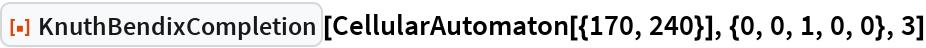 "ResourceFunction[""KnuthBendixCompletion""][  CellularAutomaton[{170, 240}], {0, 0, 1, 0, 0}, 3]"