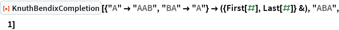 """ResourceFunction[  """"KnuthBendixCompletion""""][{""""A"""" -> """"AAB"""", """"BA"""" -> """"A""""} -> ({First[#], Last[#]} &), """"ABA"""", 1]"""
