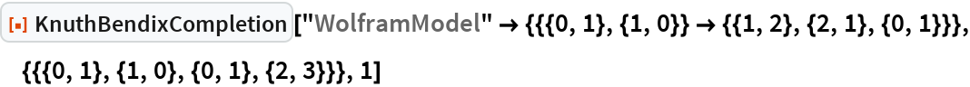 """ResourceFunction[""""KnuthBendixCompletion""""][  """"WolframModel"""" -> {{{0, 1}, {1, 0}} -> {{1, 2}, {2, 1}, {0, 1}}}, {{{0, 1}, {1, 0}, {0, 1}, {2, 3}}}, 1]"""