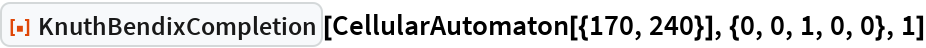 "ResourceFunction[""KnuthBendixCompletion""][  CellularAutomaton[{170, 240}], {0, 0, 1, 0, 0}, 1]"
