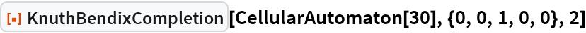 "ResourceFunction[""KnuthBendixCompletion""][  CellularAutomaton[30], {0, 0, 1, 0, 0}, 2]"