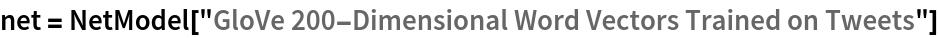 "net = NetModel[""GloVe 200-Dimensional Word Vectors Trained on Tweets""]"