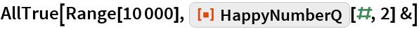 "AllTrue[Range[10000], ResourceFunction[""HappyNumberQ""][#, 2] &]"
