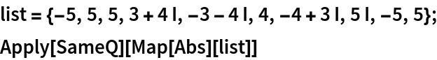 list = {-5, 5, 5, 3 + 4 I, -3 - 4 I, 4, -4 + 3 I, 5 I, -5, 5}; Apply[SameQ][Map[Abs][list]]