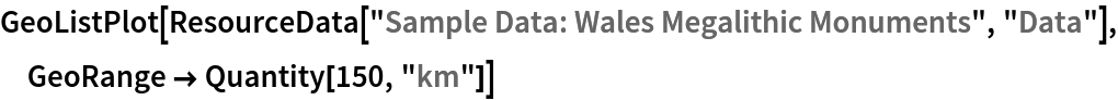 "GeoListPlot[ResourceData[\!\(\* TagBox[""\""\<Sample Data: Wales Megalithic Monuments\>\"""", #& , BoxID -> ""ResourceTag-Sample Data: Wales Megalithic Monuments-Input"", AutoDelete->True]\), ""Data""], GeoRange -> Quantity[150, ""km""]]"