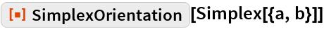 """ResourceFunction[""""SimplexOrientation""""][Simplex[{a, b}]]"""