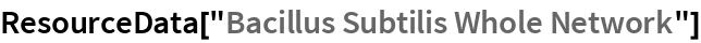 "ResourceData[""Bacillus Subtilis Whole Network""]"