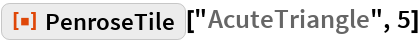 "ResourceFunction[""PenroseTile""][""AcuteTriangle"", 5]"