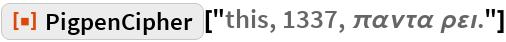 "ResourceFunction[  ""PigpenCipher""][""this, 1337, \[Pi]\[Alpha]\[Nu]\[Tau]\[Alpha] \[Rho]\ \[CurlyEpsilon]\[Iota].""]"