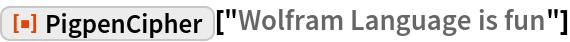 """ResourceFunction[""""PigpenCipher""""][""""Wolfram Language is fun""""]"""