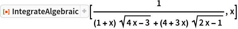 """ResourceFunction[  """"IntegrateAlgebraic""""][1/((1 + x) Sqrt[4 x - 3] + (4 + 3 x) Sqrt[    2 x - 1]), x]"""