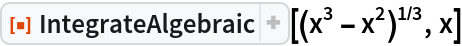 "ResourceFunction[""IntegrateAlgebraic""][(x^3 - x^2)^(1/3), x]"