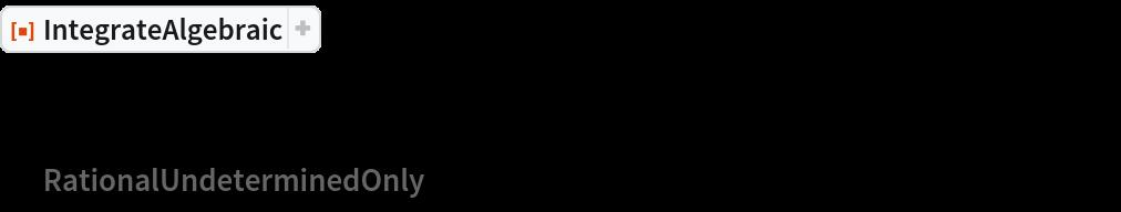 "ResourceFunction[  ""IntegrateAlgebraic""][((-1 + x^2 + 2 x^3 + 3 x^4) (1 - 2 x + x^2 + x^4 + 3 x^6 + 2 x^7 + x^8))/(x Sqrt[     1 - 2 x + 2 x^2 + x^4 + 3 x^6 + 2 x^7 + x^8] (1 - 2 x + 4 x^2 + x^4 + 3 x^6 + 2 x^7 + x^8)), x, ""RationalUndeterminedOnly"" -> True]"