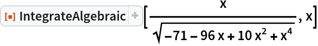 "ResourceFunction[  ""IntegrateAlgebraic""][x/Sqrt[-71 - 96 x + 10 x^2 + x^4], x]"