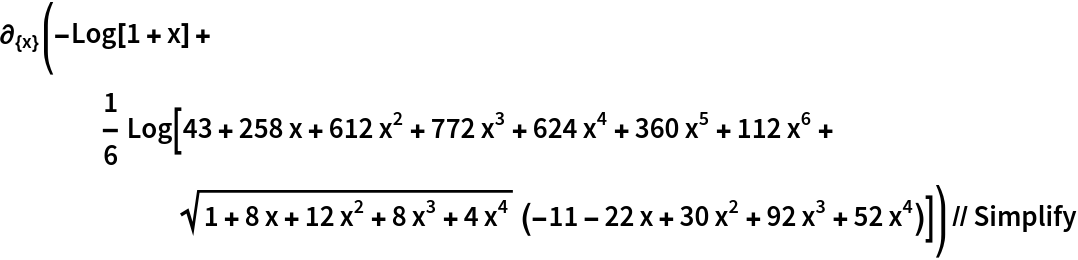 \!\( \*SubscriptBox[\(\[PartialD]\), \({x}\)]\((\(-Log[1 + x]\) +  \*FractionBox[\(1\), \(6\)]\ Log[43 + 258\ x + 612\  \*SuperscriptBox[\(x\), \(2\)] + 772\  \*SuperscriptBox[\(x\), \(3\)] + 624\  \*SuperscriptBox[\(x\), \(4\)] + 360\  \*SuperscriptBox[\(x\), \(5\)] + 112\  \*SuperscriptBox[\(x\), \(6\)] +  \*SqrtBox[\(1 + 8\ x + 12\  \*SuperscriptBox[\(x\), \(2\)] + 8\  \*SuperscriptBox[\(x\), \(3\)] + 4\  \*SuperscriptBox[\(x\), \(4\)]\)]\ \((\(-11\) - 22\ x + 30\  \*SuperscriptBox[\(x\), \(2\)] + 92\  \*SuperscriptBox[\(x\), \(3\)] + 52\  \*SuperscriptBox[\(x\), \(4\)])\)])\)\) // Simplify