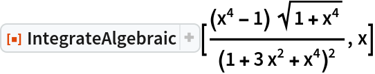 "ResourceFunction[  ""IntegrateAlgebraic""][((x^4 - 1) Sqrt[1 + x^4])/(1 + 3 x^2 + x^4)^2,   x]"