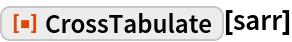 "ResourceFunction[""CrossTabulate""][sarr]"