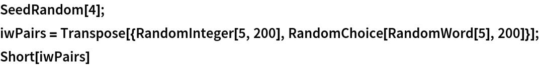 SeedRandom[4]; iwPairs = Transpose[{RandomInteger[5, 200], RandomChoice[RandomWord[5], 200]}]; Short[iwPairs]