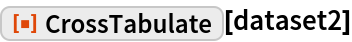 "ResourceFunction[""CrossTabulate""][dataset2]"