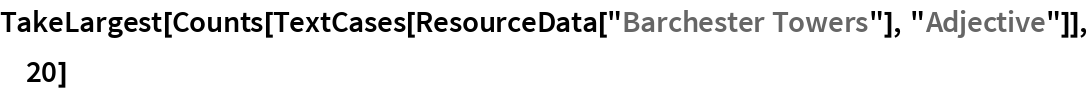 """TakeLargest[  Counts[TextCases[ResourceData[""""Barchester Towers""""], """"Adjective""""]], 20]"""