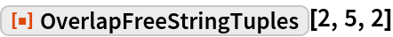 "ResourceFunction[""OverlapFreeStringTuples""][2, 5, 2]"