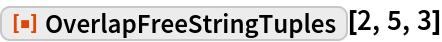 "ResourceFunction[""OverlapFreeStringTuples""][2, 5, 3]"