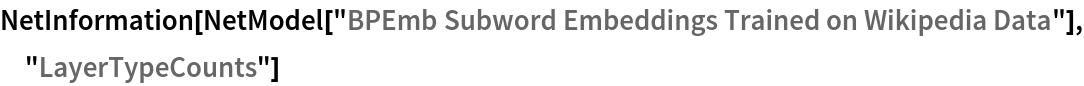"NetInformation[  NetModel[""BPEmb Subword Embeddings Trained on Wikipedia Data""], \ ""LayerTypeCounts""]"