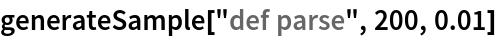 """generateSample[""""def parse"""", 200, 0.01]"""