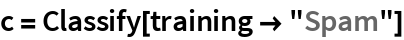 """c = Classify[training -> """"Spam""""]"""