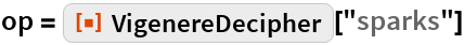 """op = ResourceFunction[""""VigenereDecipher""""][""""sparks""""]"""